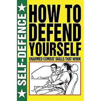 How to Defend Yourself by Martin J. Dougherty - 9781782740896 Book