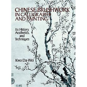 Chinese Brushwork in Calligraphy and Painting - Its History - Aestheti