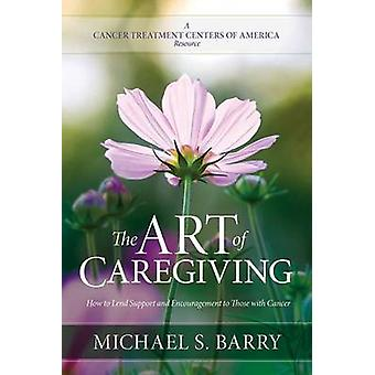 The Art of Caregiving - How to Lend Support and Encouragement to Those
