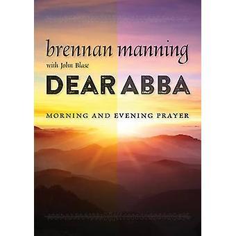 Dear Abba - Morning and Evening Prayer by Brennan Manning - 9780802871
