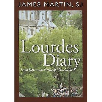 Lourdes Diary - Seven Days at the Grotto of Massabieille by James Mart
