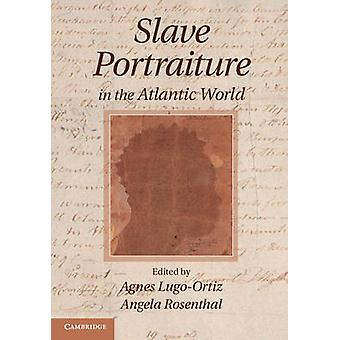 Slave Portraiture in the Atlantic World by Agnes I. Lugo-Ortiz - Ange