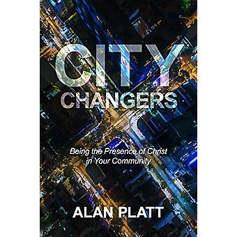 City Changers - Being the Presence of Christ in Your Community by Alan