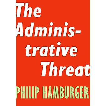 The Administrative Threat by Philip Hamburger - 9781594039492 Book