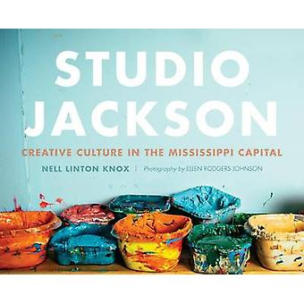 Studio Jackson - Creative Culture in the Mississippi Capital by Nell L