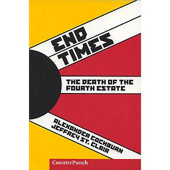 End Times - The Death of the Fourth Estate by Alexander Cockburn - Jef