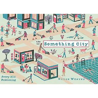 Something City by Ellice Weaver - 9781910395271 Book