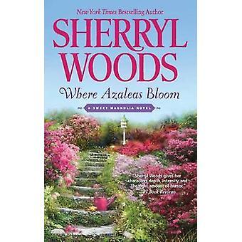 Where Azaleas Bloom by Sherryl Woods - 9780778313694 Book