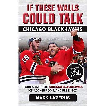 Si ces murs pouvaient parler: Les Blackhawks de Chicago: histoires de glace les Blackhawks de Chicago, le vestiaire et boîte de presse