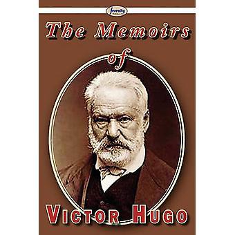 The Memoirs of Victor Hugo by Hugo & Victor