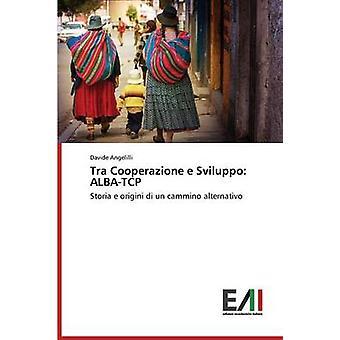 Tra Cooperazione e Sviluppo ALBATCP by Angelilli Davide
