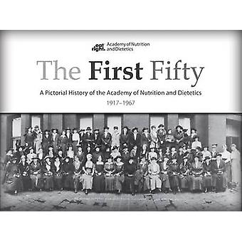 The First Fifty - A Pictorial History of the Academy of Nutrition and