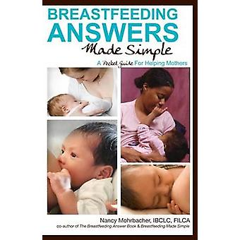 Breastfeeding Answers Made Simple A Pocket Guide for Helpin by Nancy Mohrbacher