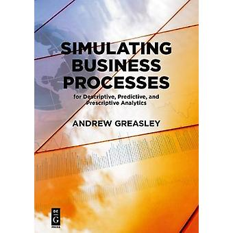 Simulating Business Processes for Descriptive Predictive a by Andrew Greasley