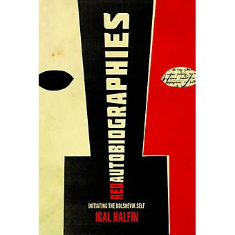 Red Autobiographies - Initiating the Bolshevik Self by Igal Halfin - 9
