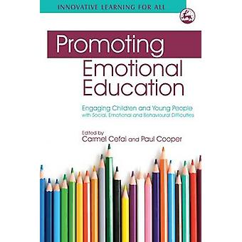 Promoting Emotional Education  Engaging Children and Young People with Social Emotional and Behavioural Difficulties by Foreword by Paul Cooper & Edited by Carmel Cefai & Contributions by Frode Svartdal & Contributions by Damian Spiteri & Contributions by Frances Toynbee & Contributions by Knut Gundersen & Contribution