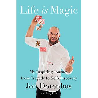 Life Is Magic  My Inspiring Journey from Tragedy to SelfDiscovery by Jon Dorenbos & With Larry Platt