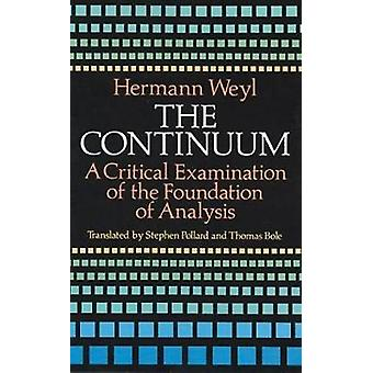 The Continuum  A Critical Examination of the Foundation of Analysis by Hermann Weyl