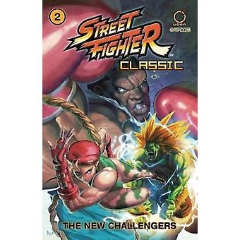 Street Fighter Classic Volume 2  The New Challengers by Ken Siu Chong & By artist Alvin Lee & By artist Arnold Tsang & By artist Salvador Larocca & By artist Omar Dogan & By artist LeSean Thomas & By artist Josh Middleton & By artist Adrian Alphona & By ar