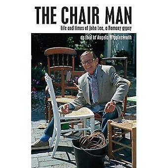 The Chair Man Life and times of John Lee a Romany gypsy by Wigglesworth & Angela