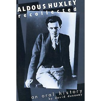 Aldous Huxley Recollected An Oral History An Oral History Rev by Dunaway & David King