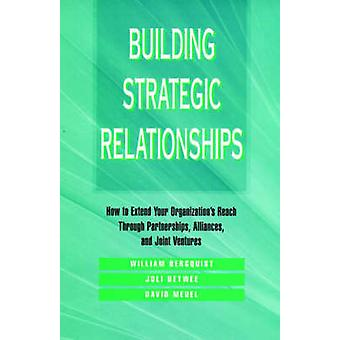 Building Strategic Relationships by Bergquist & William H.