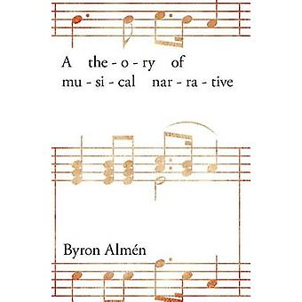 Theory of Musical Narrative by Almen & Byron