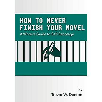 How to Never Finish Your Novel by Denton & Trevor W.