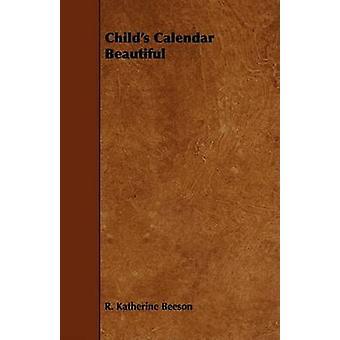 Childs Calendar Beautiful by Beeson & R. Katherine
