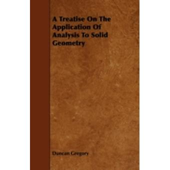 A Treatise On The Application Of Analysis To Solid Geometry by Gregory & Duncan