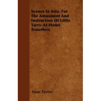 Scenes In Asia For The Amusment And Instruction Of Little TarryAtHome Travellers by Taylor & Isaac