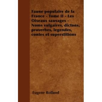 Faune populaire de la France  Tome II  Les Oiseaux sauvages  Noms vulgaires dictons proverbes lgendes contes et superstitions by Rolland & Eugne