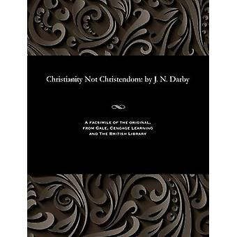 Christianity Not Christendom by J. N. Darby by Darby & John Nelson