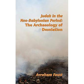 Judah in the NeoBabylonian Period The Archaeology of Desolation by Faust & Avraham