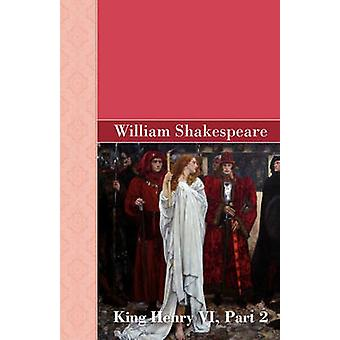 König Henry VI Teil 2 von Shakespeare & William