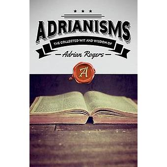 Adrianisms The Collected Wit and Wisdom of Adrian Rogers by Rogers & Adrian