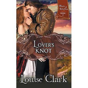 Lovers Knot Hearts of Rebellion Series Book 2 by Clark & Louise