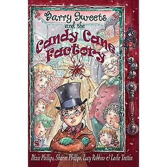 Barry Sweets and the Candy Cane Factory A Christmas Musical by Phillips & Dixie & Sharon
