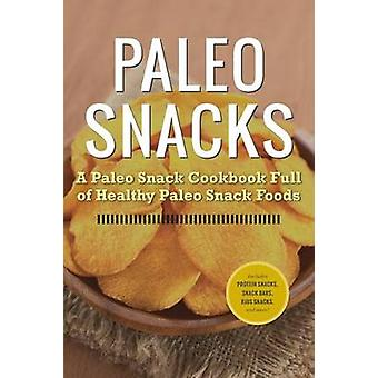 Paleo Snacks A Paleo Snack Cookbook Full of Healthy Paleo Snack Foods by Rockridge University Press
