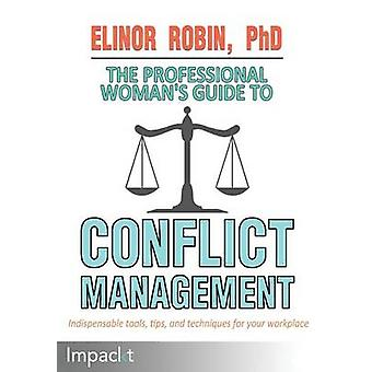 The Professional Womans Guide To Conflict Management by Robin & Elinor