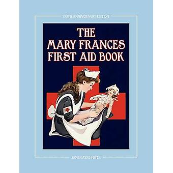 The Mary Frances First Aid Book 100th Anniversary Edition A Childrens StoryInstruction First Aid Book with Home Remedies Plus Bonus Patterns for Ch by Fryer & Jane Eayre