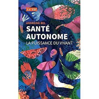 Sant autonome La puissance du vivant von Bel & Andrine