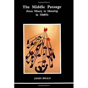 The Middle Passage From Misery to Meaning in Midlife by James Hollis