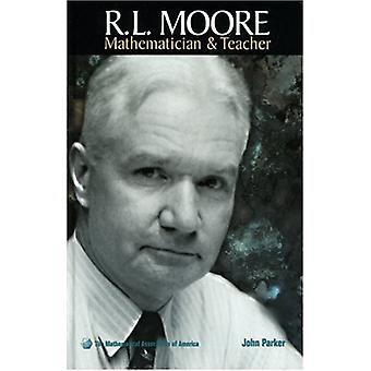 R.L. Moore - Mathematician and Teacher by John Parker - 9780883855508