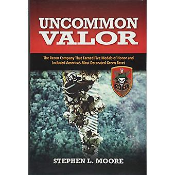 Uncommon Valor - The Recon Company that Earned Five Medals of Honor an