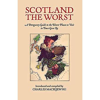 Scotland the Worst - A Derogatory Guide to the Worst Places to Visit b