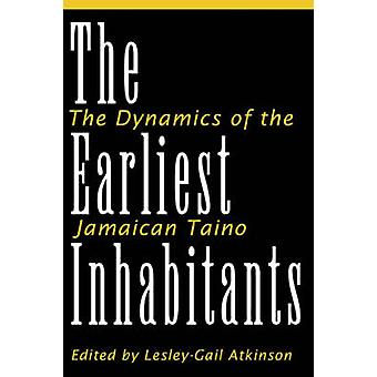 The Earliest Inhabitants - The Dynamics of the Jamaican Taino by Lesle