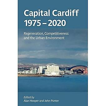 Capital Cardiff, 1975: 2020 Regeneration, Competitiveness and the Urban Environment [Illustrated]