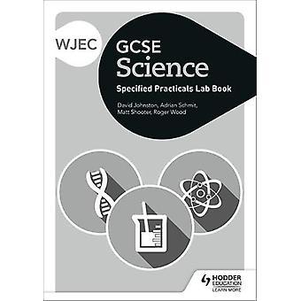 WJEC GCSE Science Student Lab Book di David Johnston - 9781510451582
