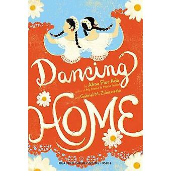 Dancing Home by Alma Flor Ada - Gabriel M Zubizarreta - 9781442481756